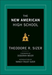 The New American High School ebook by Ted Sizer,Deborah Meier,Nancy Faust Sizer