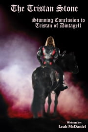 The Tristan Stone (Conclusion of Tristan of Dintagell) ebook by Leah McDaniel