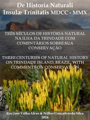 De Historia Naturali Insulæ Trinitatis MDCC-MMX: Three Centuries of Natural History on Trindade Island, Brazil, With Comments on Conservation ebook by Ruy José Válka Alves, Nilber Silva