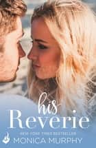 His Reverie: Reverie 1 ebook by Monica Murphy