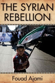 The Syrian Rebellion ebook by Ajami, Fouad