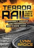 Terror by Rail - Conspiracy Theories, 238 Passengers, and a Bomb Train: The Untold Stories of Amtrak 188 ebook by Lynn Radice