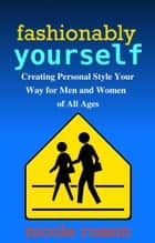 Fashionably Yourself: Creating Personal Style Your Way for Men and Women of All Ages ebook by Nicole Russin-McFarland