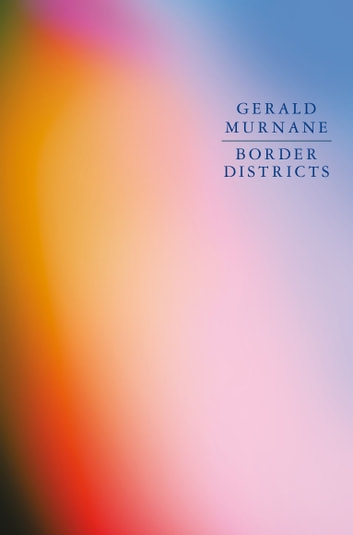 Border Districts ebook by Gerald Murnane