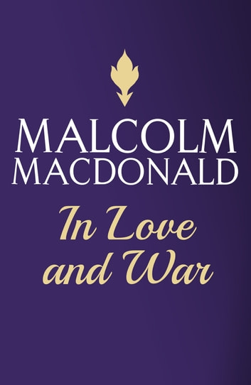 In Love and War ebook by Malcolm Macdonald