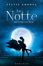 La Notte dentro di Noi ebook by Sylvie Grohne