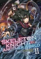 Skeleton Knight in Another World (Light Novel) Vol. 2 ebook by