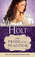 The Pride of the Peacock ebook by Victoria Holt