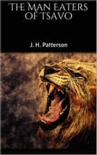The Man Eaters of Tsavo ebook by J. H. Patterson