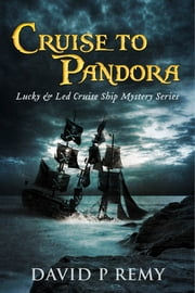 Cruise to Pandora - Lucky & Led Cruise Ship Mystery Series ebook by David P. Remy