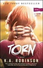 Torn - Book 1 in the Torn Series ebook by K.A. Robinson