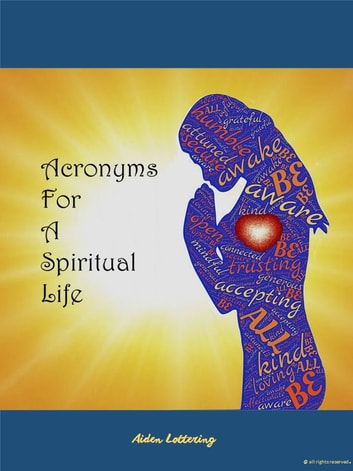 Acronyms For A Spiritual Life ebook by Aiden Lottering