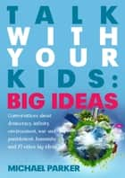 Talk With Your kids: Big Ideas ebook by Michael Parker