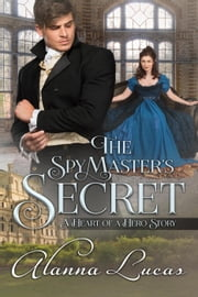 The Spymaster's Secret - A Heart of a Hero Story ebook by Alanna Lucas
