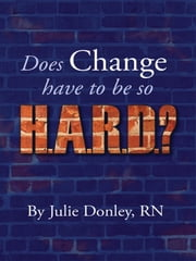 Does Change have to be so HARD? ebook by Julie Donley