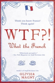 WTF?!: What the French ebook by Olivier Magny