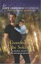 Guarded by the Soldier ebook by Laura Scott