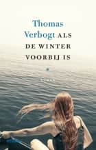Als de winter voorbij is ebook by Thomas Verbogt