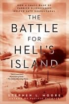 The Battle for Hell's Island - How a Small Band of Carrier Dive-Bombers Helped Save Guadalcanal ebook by Stephen L. Moore