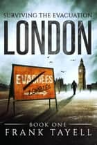 Surviving The Evacuation, Book 1: London ebook by Frank Tayell