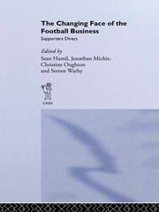 The Changing Face of the Football Business - Supporters Direct ebook by Sean Hamil,Jonathan Michie,Christine Oughton,Steven Warby