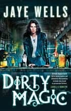 Dirty Magic - Prospero's War: Book One ebook by Jaye Wells