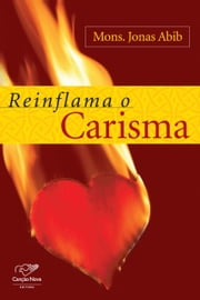 Reinflama o carisma ebook by Monsenhor Jonas Abib