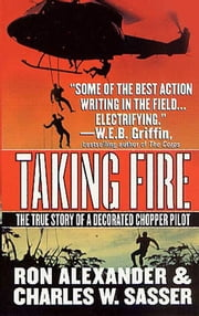 Taking Fire - The True Story of a Decorated Chopper Pilot ebook by Ron Alexander,Charles W. Sasser