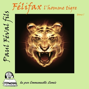 Felifax - L'homme Tigre audiobook by Paul Féval