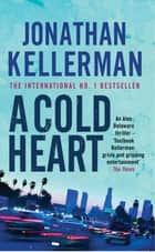 A Cold Heart (Alex Delaware series, Book 17) - A riveting psychological crime novel eBook by Jonathan Kellerman