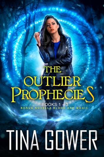 The Outlier Prophecies (Books 1-3, plus Blood and Magic) ebook by Tina Gower