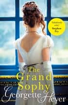 The Grand Sophy - Gossip, scandal and an unforgettable Regency romance ebook by
