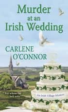Murder at an Irish Wedding ebook by Carlene O'Connor