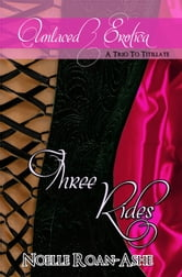 Unlaced Erotica: Three Rides ebook by Noelle Roan-Ashe