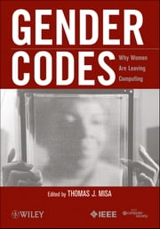 Gender Codes - Why Women Are Leaving Computing ebook by Thomas J. Misa