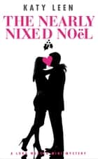 The Nearly Nixed Noël: A Lora Weaver Mini-Mystery ebook by Katy Leen