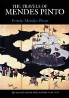 The Travels of Mendes Pinto ebook by Fernão Mendes Pinto, Rebecca D. Catz