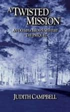 A Twisted Mission - The Olympia Brown MISSION Mysteries, #1 ebook by Judith Campbell