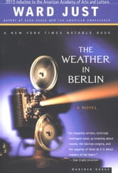 The Weather in Berlin - A Novel ebook by Ward Just
