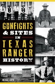 Gunfights & Sites in Texas Ranger History ebook by Mike Cox