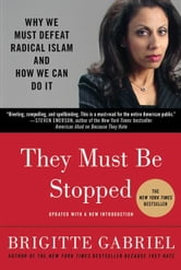 They Must Be Stopped - Why We Must Defeat Radical Islam and How We Can Do It ebook by Brigitte Gabriel