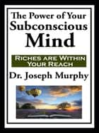 The Power of Your Subconscious Mind (with linked TOC) ebook by Joseph Murphy