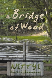 A Bridge of Wood ebook by Nettye Sollars-Downhour