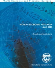 World Economic Outlook, April 2003: Growth and Institutions ebook by International Monetary Fund. Research Dept.