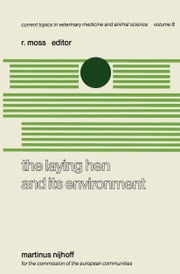 The Laying Hen and its Environment - A Seminar in the EEC Programme of Coordination of Research on Animal Welfare, organised by R. Moss and V. Fischbach, and held at Luxembourg, March 11–13, 1980 ebook by R. Moss