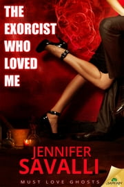 The Exorcist Who Loved Me ebook by Jennifer Savalli