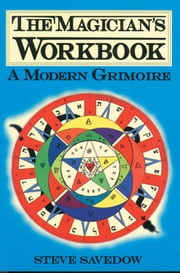 The Magician's Workbook: A Modern Grimoire ebook by Savedow, Steve