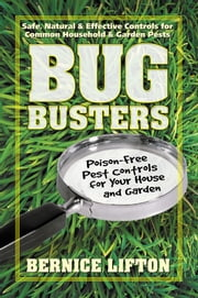 Bug Busters - Poison-Free Pest Controls for Your House and Garden ebook by Bernice Lifton