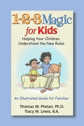 1-2-3 Magic for Kids - Helping Your Children Understand the New Rules ebook by Thomas W. Phelan, PhD,Tracy M. Lewis, BA