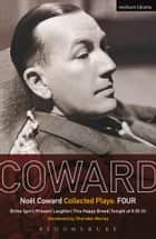 Coward Plays: 4 - Blithe Spirit; Present Laughter; This Happy Breed; Tonight at 8.30 (ii) ebook by Noël Coward